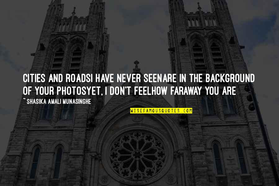 Photos And Love Quotes By Shasika Amali Munasinghe: Cities and roadsI have never seenAre in the