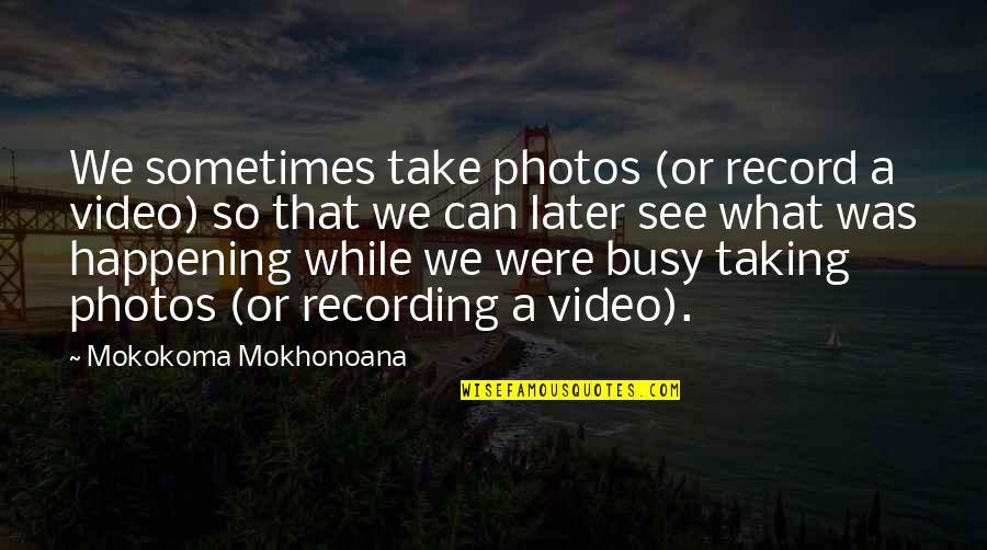 Photos In Facebook Quotes By Mokokoma Mokhonoana: We sometimes take photos (or record a video)