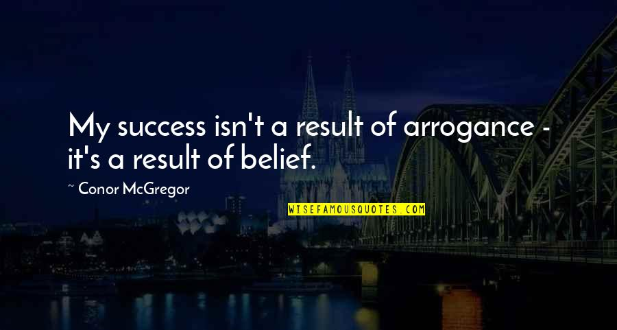Photos On Fb Quotes By Conor McGregor: My success isn't a result of arrogance -