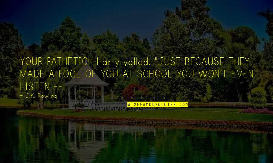 """Php Config Quotes By J.K. Rowling: YOUR PATHETIC!"""" Harry yelled. """"JUST BECAUSE THEY MADE"""