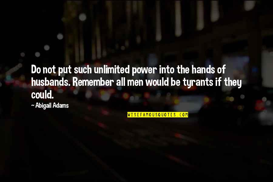 Php Filter_sanitize_string Quotes By Abigail Adams: Do not put such unlimited power into the