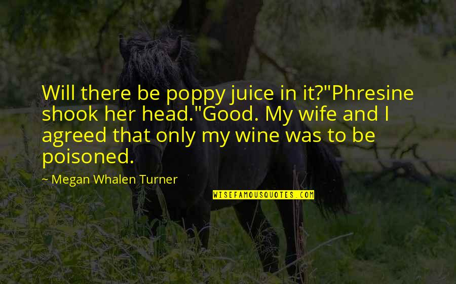 """Phresine Quotes By Megan Whalen Turner: Will there be poppy juice in it?""""Phresine shook"""