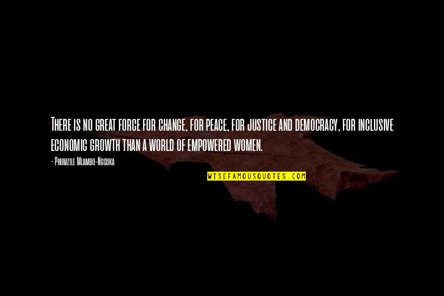 Phumzile Mlambo-ngcuka Quotes By Phumzile Mlambo-Ngcuka: There is no great force for change, for