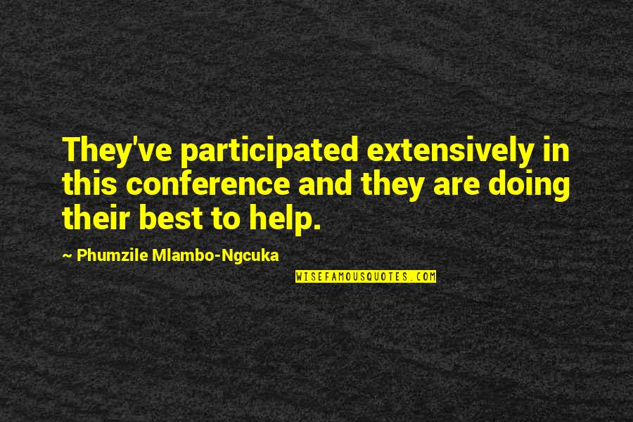 Phumzile Mlambo-ngcuka Quotes By Phumzile Mlambo-Ngcuka: They've participated extensively in this conference and they