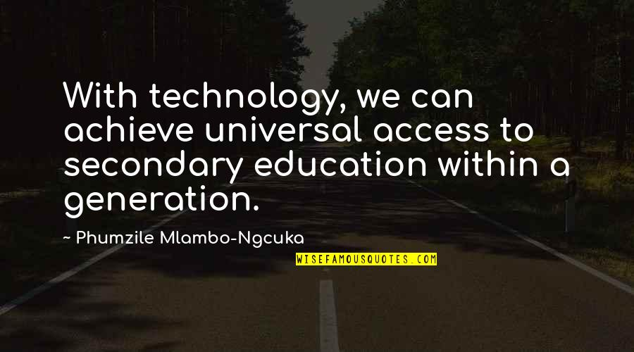 Phumzile Mlambo-ngcuka Quotes By Phumzile Mlambo-Ngcuka: With technology, we can achieve universal access to