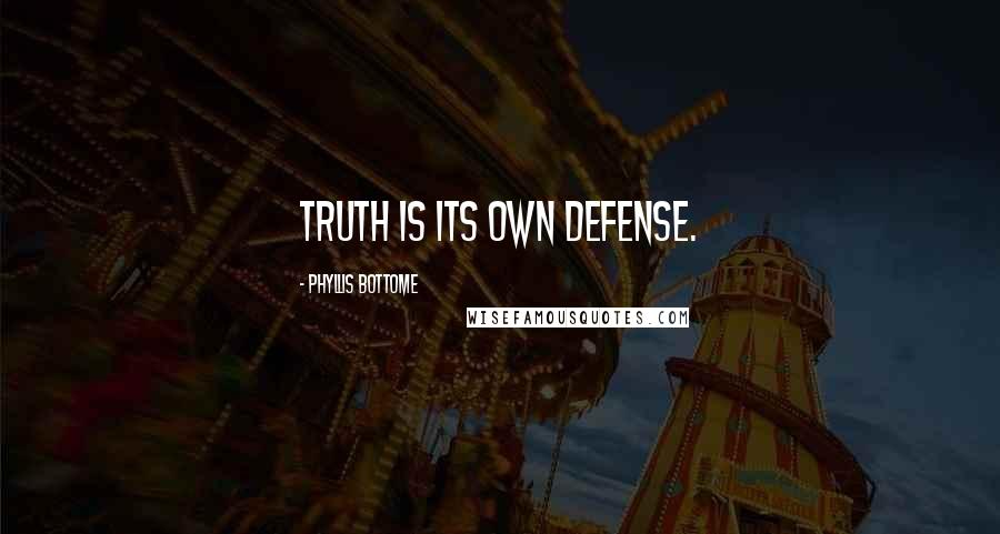 Phyllis Bottome quotes: Truth is its own defense.