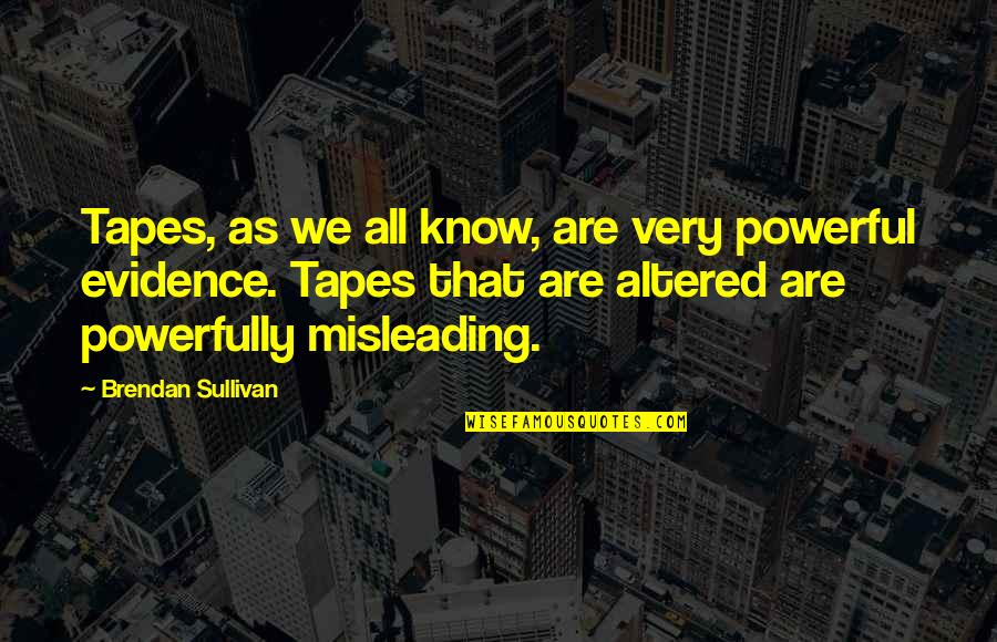 Phyllis From Mulga Quotes By Brendan Sullivan: Tapes, as we all know, are very powerful