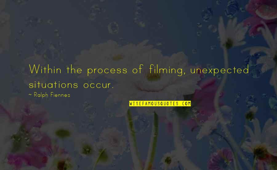 Phyllis From Mulga Quotes By Ralph Fiennes: Within the process of filming, unexpected situations occur.