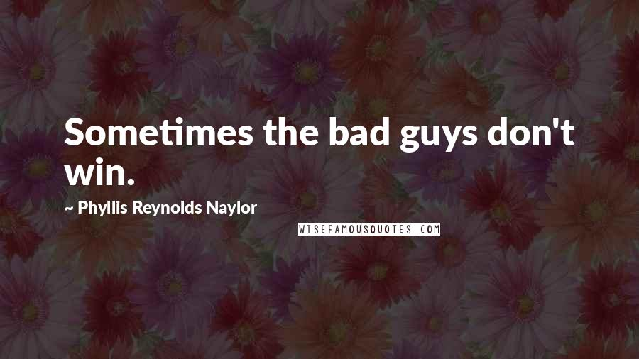 Phyllis Reynolds Naylor quotes: Sometimes the bad guys don't win.