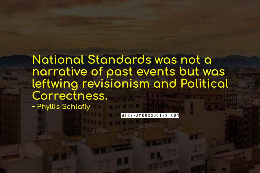 Phyllis Schlafly quotes: National Standards was not a narrative of past events but was leftwing revisionism and Political Correctness.