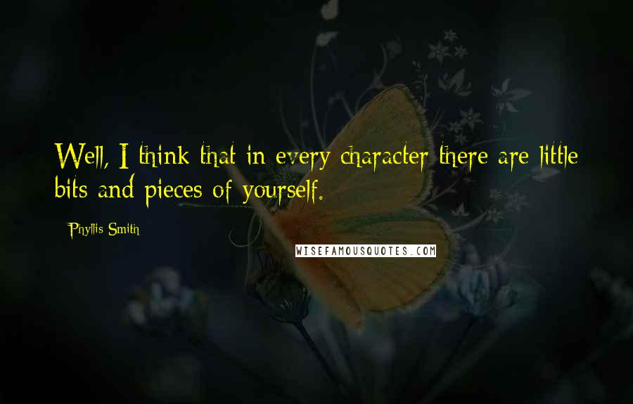 Phyllis Smith quotes: Well, I think that in every character there are little bits and pieces of yourself.