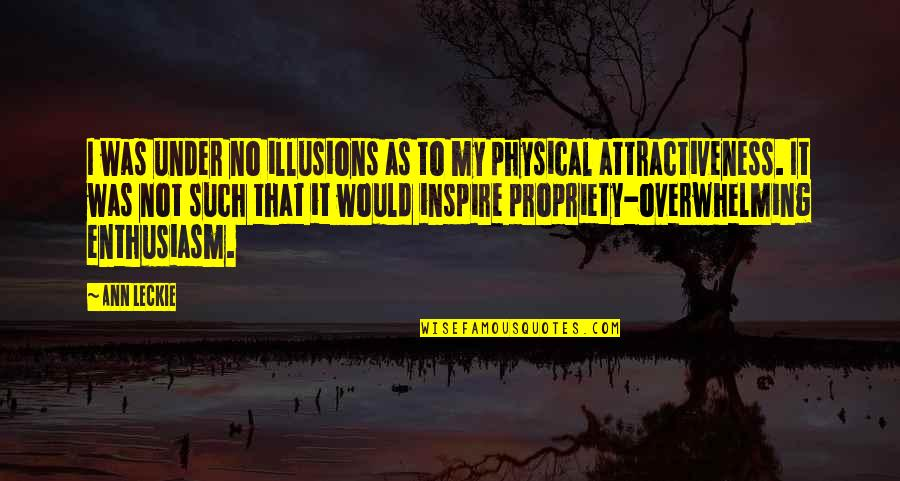 Physical Attractiveness Quotes By Ann Leckie: I was under no illusions as to my