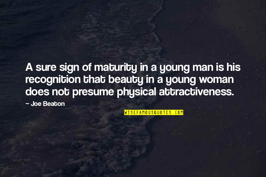 Physical Attractiveness Quotes By Joe Beaton: A sure sign of maturity in a young
