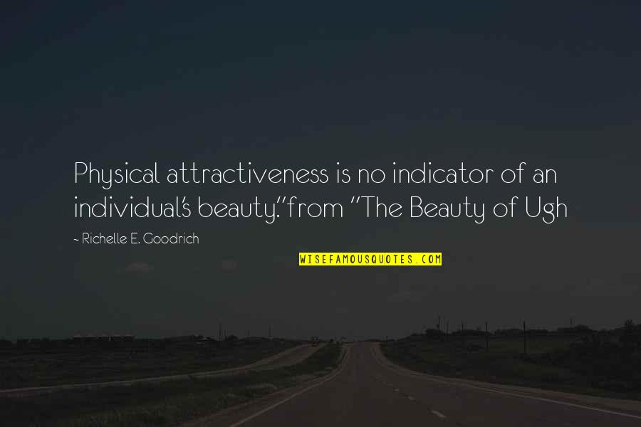 Physical Attractiveness Quotes By Richelle E. Goodrich: Physical attractiveness is no indicator of an individual's