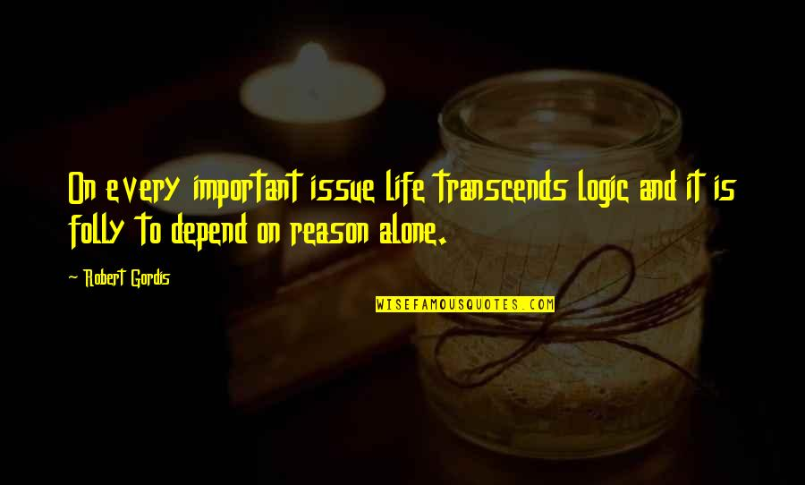 Physical Attractiveness Quotes By Robert Gordis: On every important issue life transcends logic and