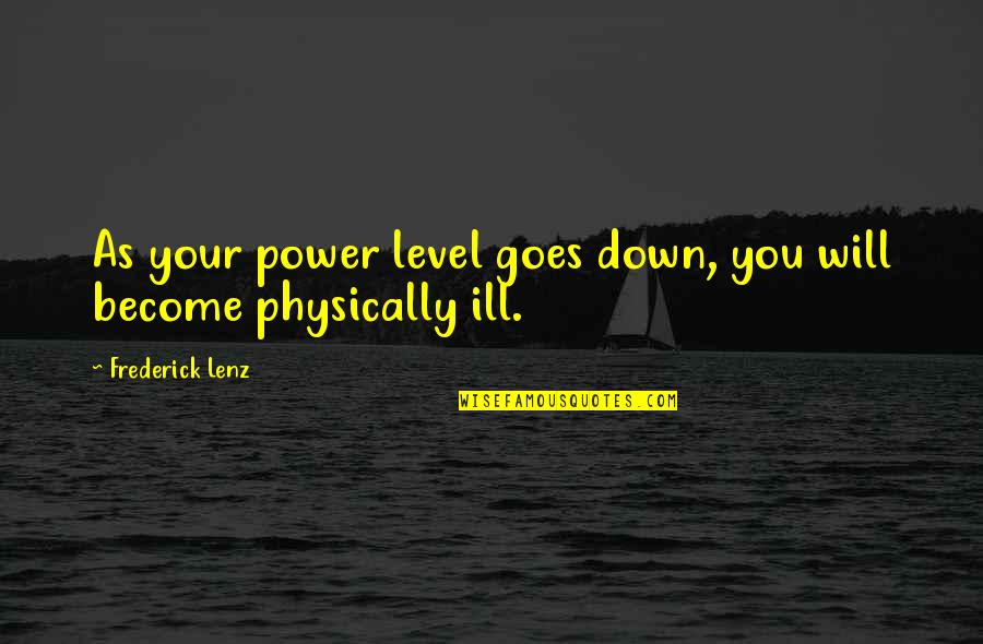 Physically Ill Quotes By Frederick Lenz: As your power level goes down, you will
