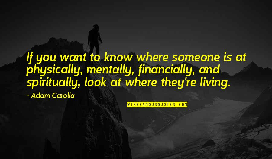 Physically Quotes By Adam Carolla: If you want to know where someone is