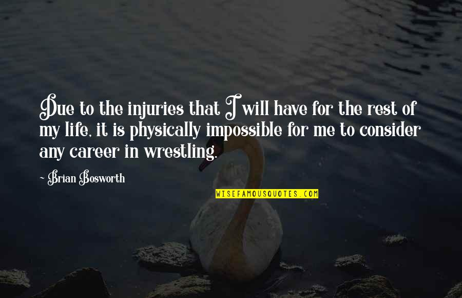 Physically Quotes By Brian Bosworth: Due to the injuries that I will have