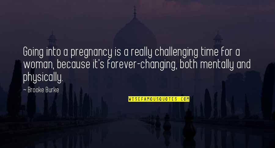 Physically Quotes By Brooke Burke: Going into a pregnancy is a really challenging