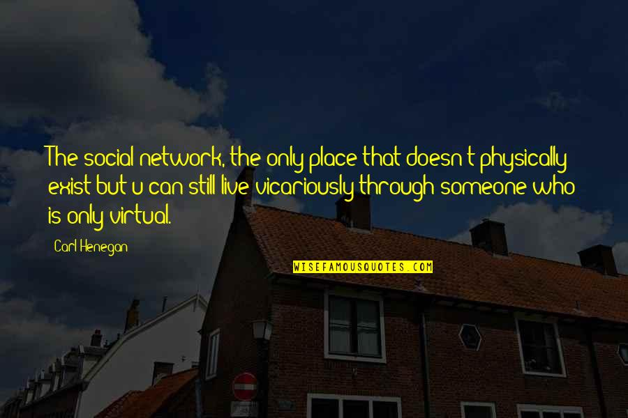 Physically Quotes By Carl Henegan: The social network, the only place that doesn't