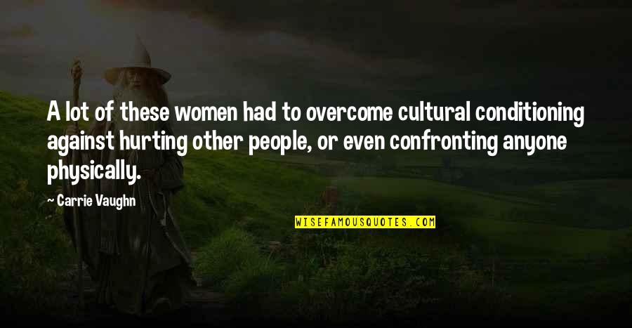 Physically Quotes By Carrie Vaughn: A lot of these women had to overcome