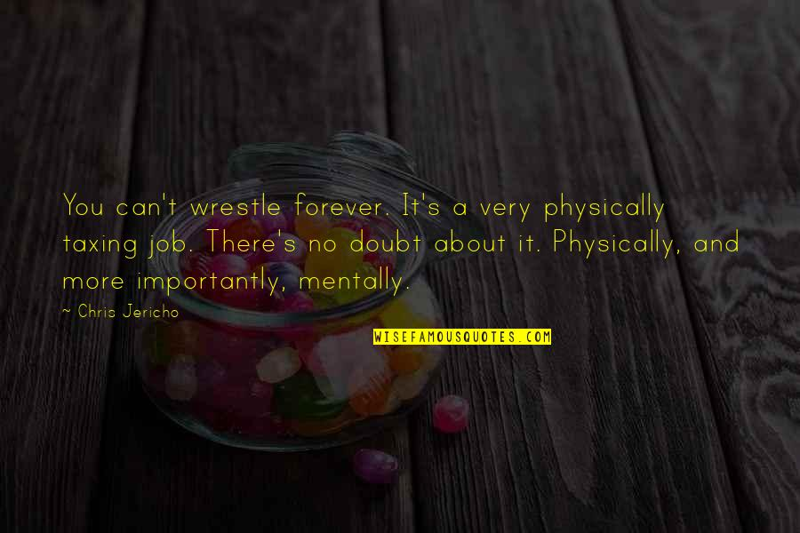 Physically Quotes By Chris Jericho: You can't wrestle forever. It's a very physically