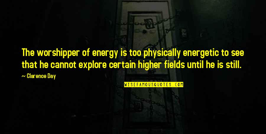 Physically Quotes By Clarence Day: The worshipper of energy is too physically energetic