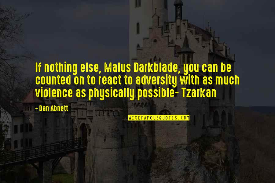 Physically Quotes By Dan Abnett: If nothing else, Malus Darkblade, you can be