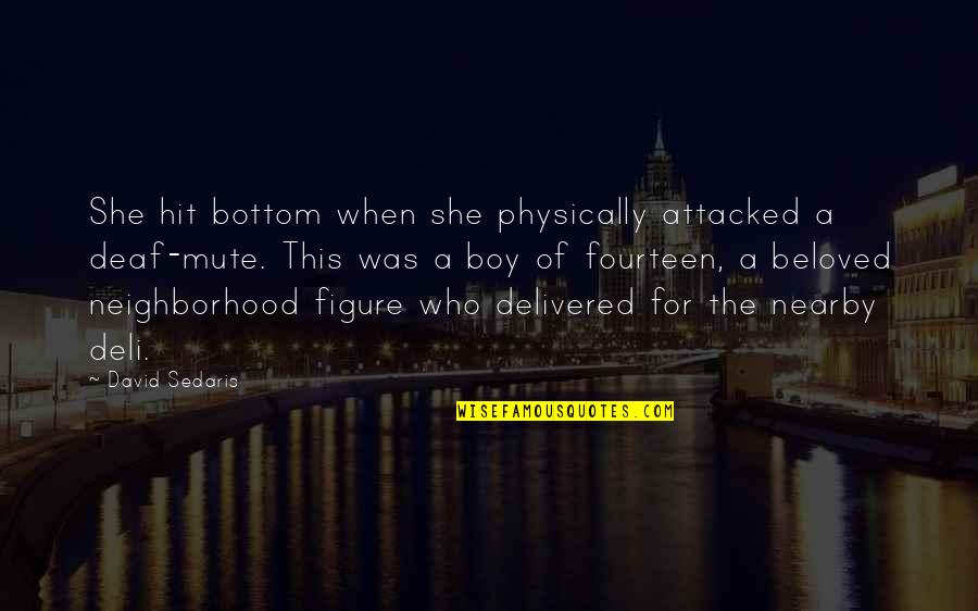 Physically Quotes By David Sedaris: She hit bottom when she physically attacked a