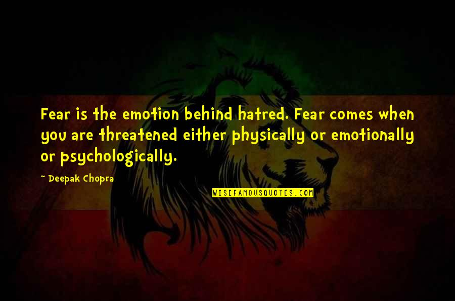 Physically Quotes By Deepak Chopra: Fear is the emotion behind hatred. Fear comes