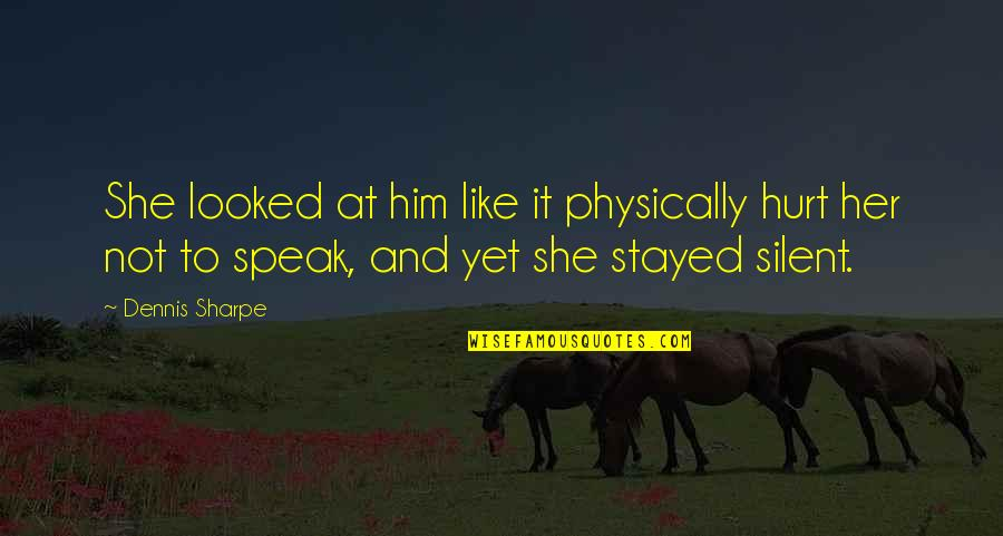 Physically Quotes By Dennis Sharpe: She looked at him like it physically hurt