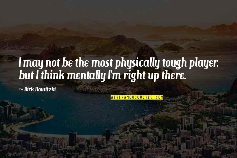 Physically Quotes By Dirk Nowitzki: I may not be the most physically tough