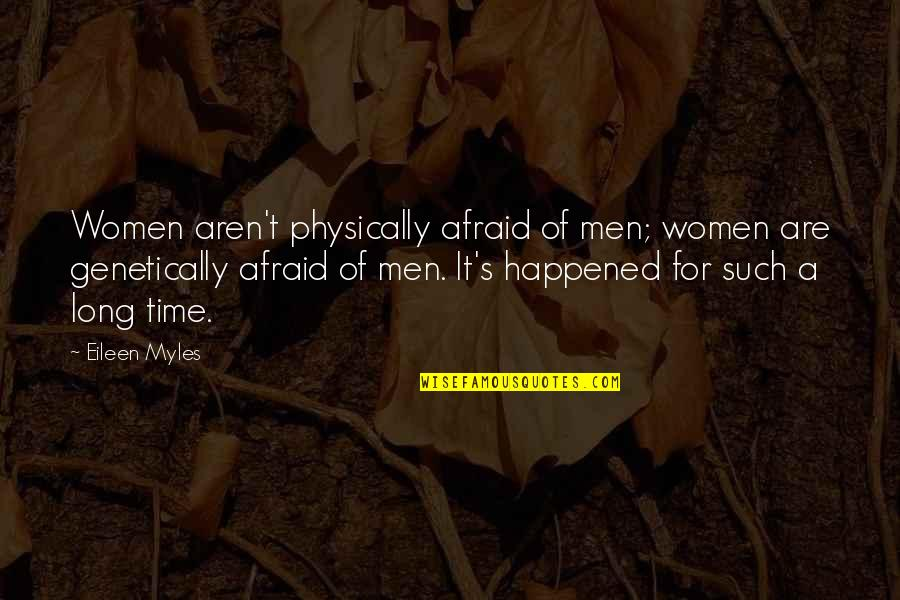 Physically Quotes By Eileen Myles: Women aren't physically afraid of men; women are
