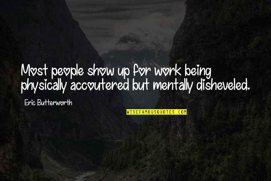 Physically Quotes By Eric Butterworth: Most people show up for work being physically
