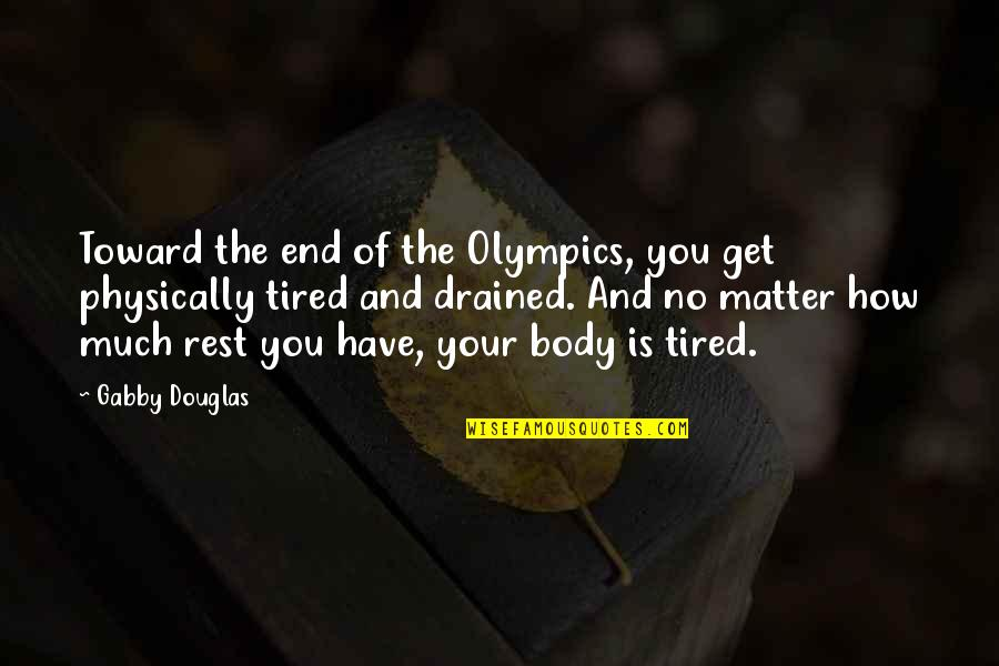 Physically Quotes By Gabby Douglas: Toward the end of the Olympics, you get