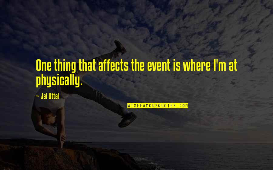 Physically Quotes By Jai Uttal: One thing that affects the event is where