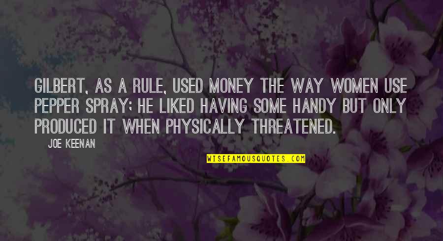Physically Quotes By Joe Keenan: Gilbert, as a rule, used money the way