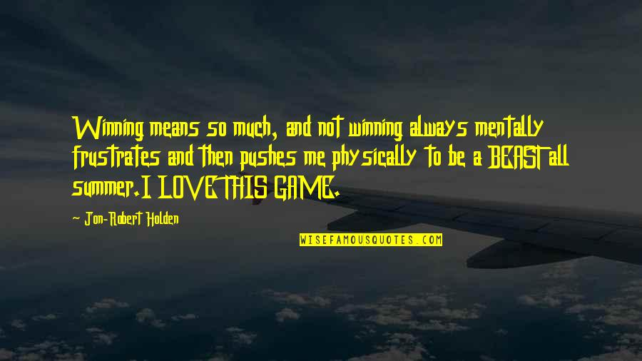 Physically Quotes By Jon-Robert Holden: Winning means so much, and not winning always