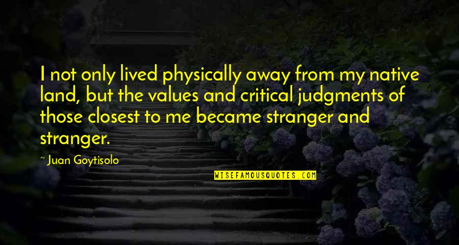 Physically Quotes By Juan Goytisolo: I not only lived physically away from my