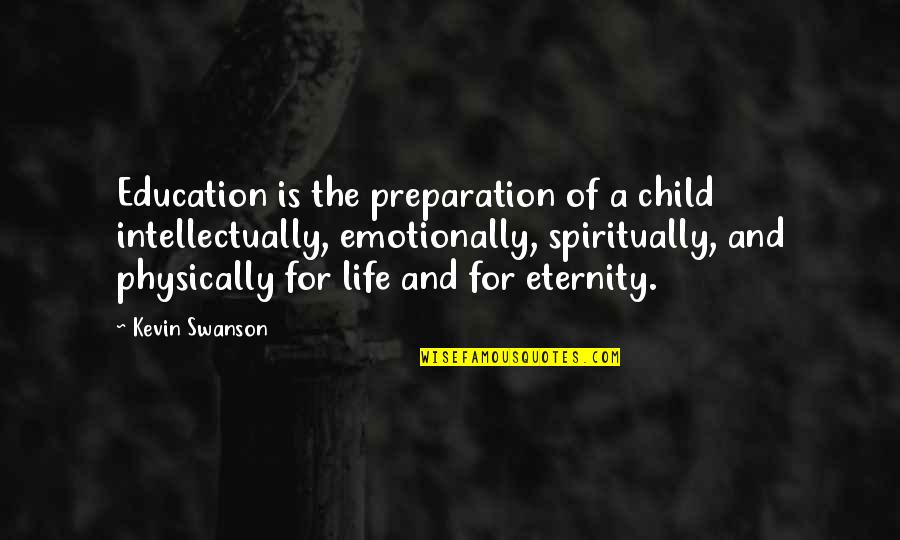 Physically Quotes By Kevin Swanson: Education is the preparation of a child intellectually,