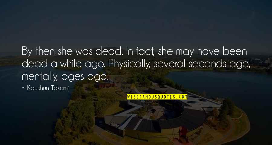 Physically Quotes By Koushun Takami: By then she was dead. In fact, she