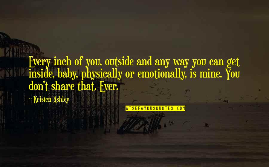 Physically Quotes By Kristen Ashley: Every inch of you, outside and any way