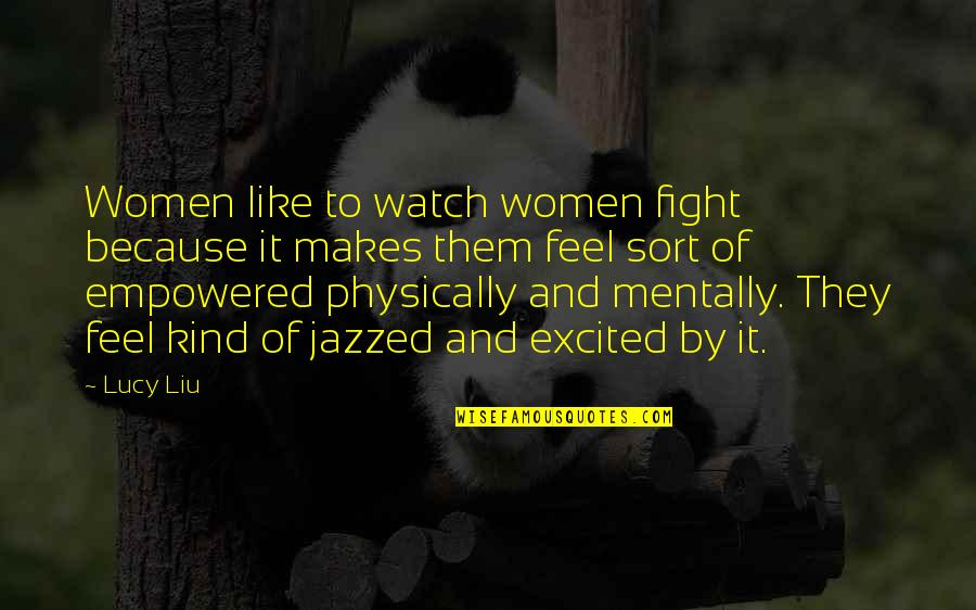 Physically Quotes By Lucy Liu: Women like to watch women fight because it