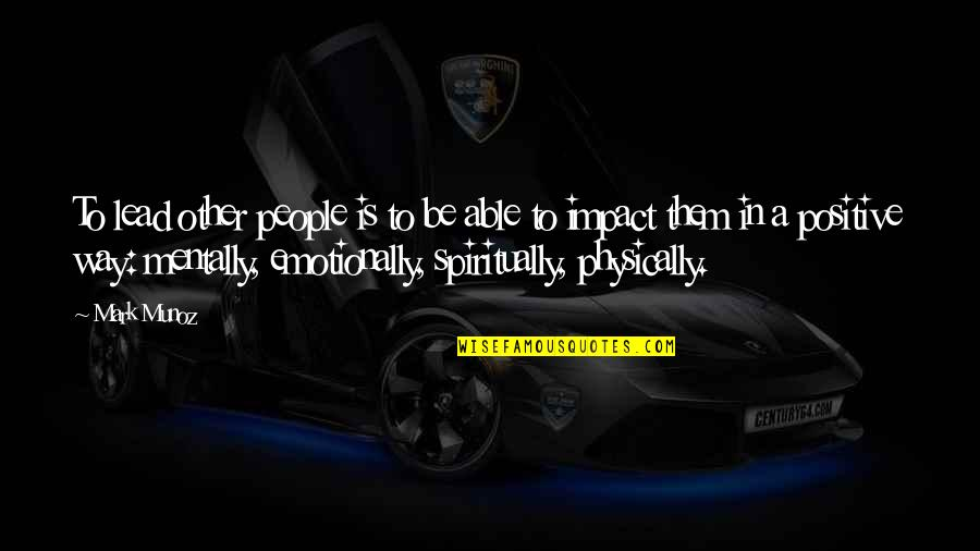 Physically Quotes By Mark Munoz: To lead other people is to be able