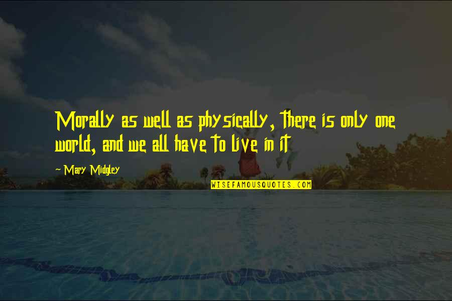 Physically Quotes By Mary Midgley: Morally as well as physically, there is only