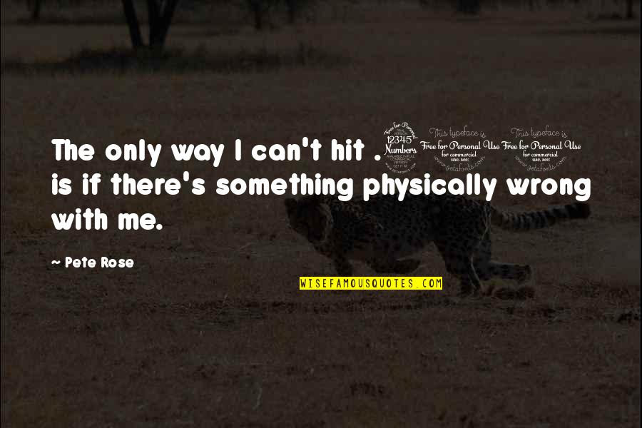 Physically Quotes By Pete Rose: The only way I can't hit .300 is