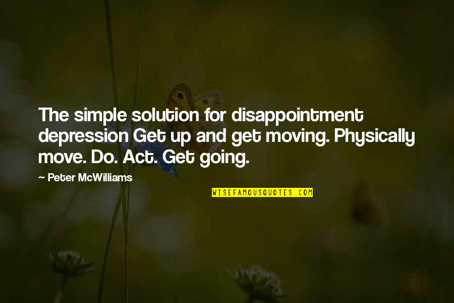 Physically Quotes By Peter McWilliams: The simple solution for disappointment depression Get up
