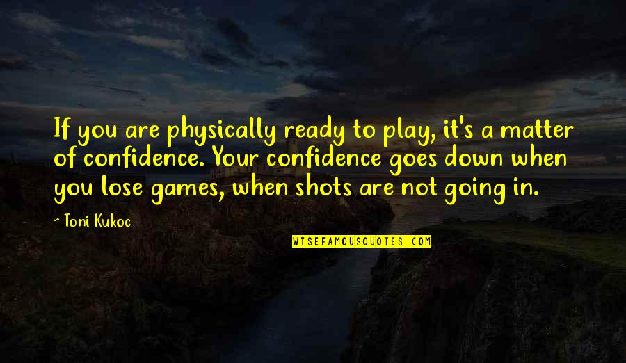Physically Quotes By Toni Kukoc: If you are physically ready to play, it's