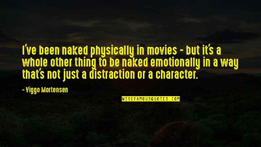Physically Quotes By Viggo Mortensen: I've been naked physically in movies - but