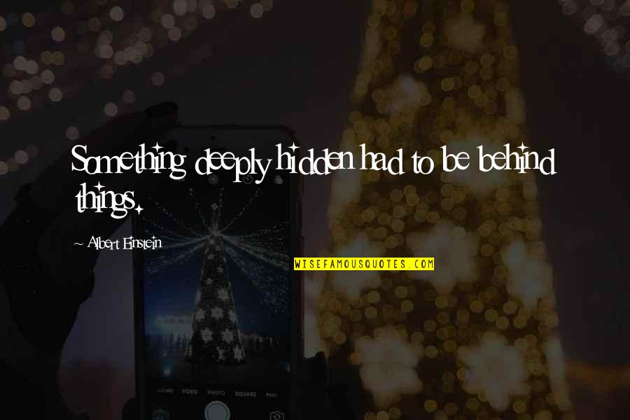 Physics And Life Quotes By Albert Einstein: Something deeply hidden had to be behind things.